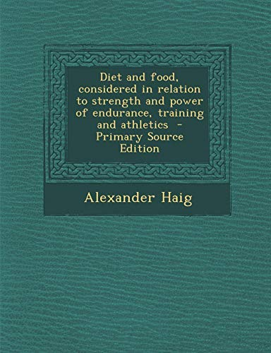 diet-and-food-considered-in-relation-to-strength-and-power-of-endurance-training-and-athletics-primary-source-edition