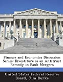 Burke, Jim: Finance and Economics Discussion Series: Divestiture as an Antitrust Remedy in Bank Mergers