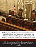 O'Neill, Michael J.: Metallogeny of Mesoproterozoic Sedimentary Rocks in Idaho and Montana: Studies by the Mineral Resources Program, U.S. Geological Survey, 2004-2007: Open-File Report 2007-1280