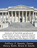 Daniels, Jeffrey J.: Analysis of Borehole Geophysical Information Across a Uranium Deposit in the Jackson Group, Karnes County, Texas: Usgs Open-File Report 79-585