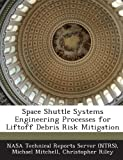 Mitchell, Michael: Space Shuttle Systems Engineering Processes for Liftoff Debris Risk Mitigation