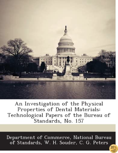An Investigation of the Physical Properties of Dental Materials: Technological Papers of the Bureau of Standards, No. 157
