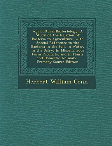 agricultural-bacteriology-a-study-of-the-relation-of-bacteria-to-agriculture-with-special-reference-to-the-bacteria-in-the-soil-in-water-in-t