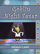 Goblin Night Fever by Indigo Lane