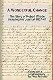Nicholls, Peter: A Wonderful Change - the story of Robert Wrede including his Journal 1837-41