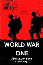 World War One - Frontline News by Nicholas…