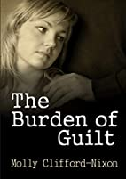 The Burden of Guilt by Molly Clifford-Nixon