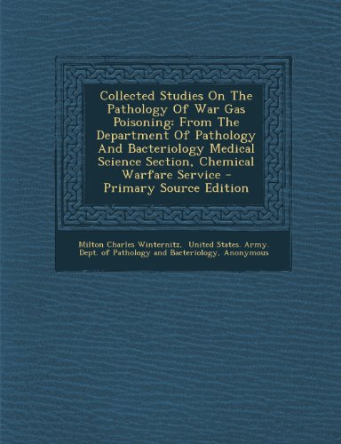 collected-studies-on-the-pathology-of-war-gas-poisoning-from-the-department-of-pathology-and-bacteriology-medical-science-section-chemical-warfare-service-primary-source-edition