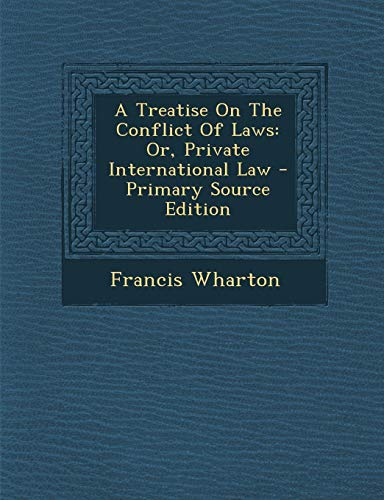 a-treatise-on-the-conflict-of-laws-or-private-international-law-primary-source-edition