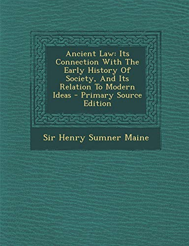 ancient-law-its-connection-with-the-early-history-of-society-and-its-relation-to-modern-ideas-primary-source-edition
