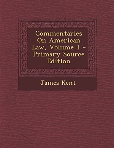 commentaries-on-american-law-volume-1-primary-source-edition