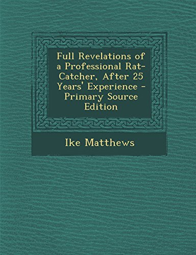 full-revelations-of-a-professional-rat-catcher-after-25-years-experience-primary-source-edition
