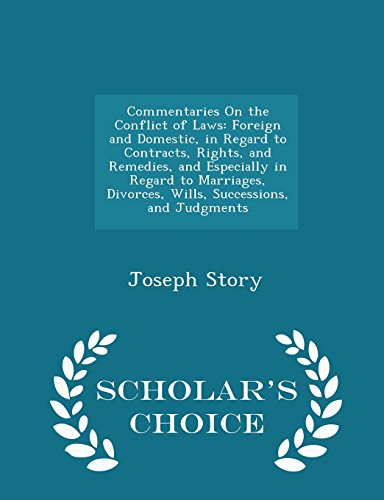 commentaries-on-the-conflict-of-laws-foreign-and-domestic-in-regard-to-contracts-rights-and-remedies-and-especially-in-regard-to-marriages-and-judgments-scholars-choice-edition