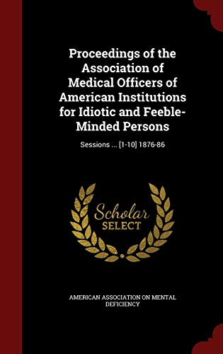 proceedings-of-the-association-of-medical-officers-of-american-institutions-for-idiotic-and-feeble-minded-persons-sessions-1-10-1876-86