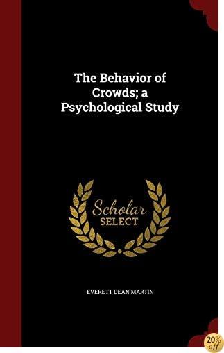 TThe Behavior of Crowds; a Psychological Study