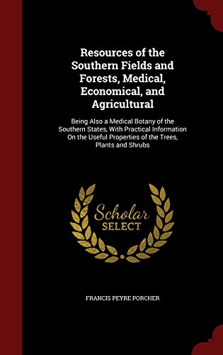 resources-of-the-southern-fields-and-forests-medical-economical-and-agricultural-being-also-a-medical-botany-of-the-southern-states-with-properties-of-the-trees-plants-and-shrubs