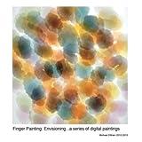 Obrien, Michael: Finger Paints. . . Envisioning