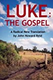 Reid, John Howard: Luke: The Gospel A Radical New Translation