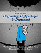 An Abc Book for the Despairing, Disheartened…