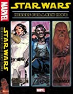Star Wars: Heroes For a New Hope by Mark…