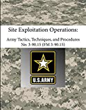 The Army, Department Of: Site Exploitation Operations: Army Tactics, Techniques, and Procedures - Attp 3-90.15 (Fm 3-90.15)