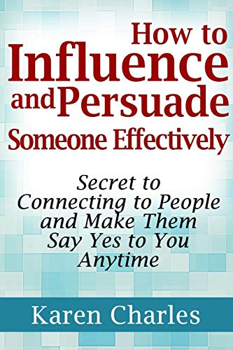 how-to-influence-and-persuade-someone-effectively-secret-to-connecting-to-people-and-make-them-say-yes-to-you-anytime
