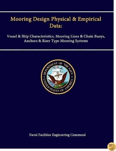 Mooring Design Physical & Empirical Data: Vessel & Ship Characteristics, Mooring Lines & Chain Buoys, Anchors & Riser Type Mooring Systems