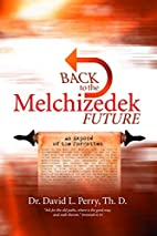 Back to the Melchizedek Future by Th.D.…