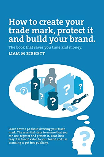 how-to-create-a-trade-mark-protect-it-and-build-your-brand-liam-birkett