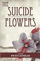 The Suicide Flowers by Pete Conrad
