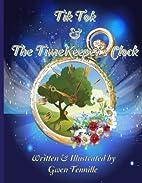 Tik Tok & the Timekeeper's Clock by Gwen…