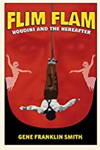 Flim Flam: Houdini and the Hereafter by Gene…