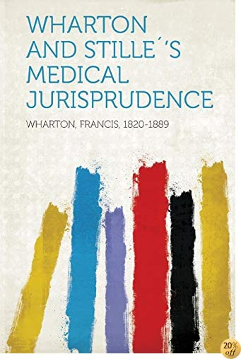 Wharton and Stille´'S Medical Jurisprudence