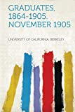Berkeley, University of California: Graduates, 1864-1905. November 1905 (Italian Edition)