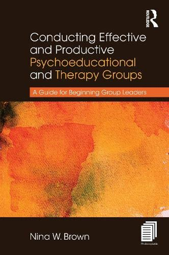 conducting-effective-and-productive-psychoeducational-and-therapy-groups-a-guide-for-beginning-group-leaders
