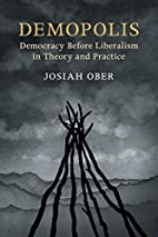 Demopolis: Democracy before Liberalism in…