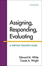 Assigning, Responding, Evaluating: A Writing…