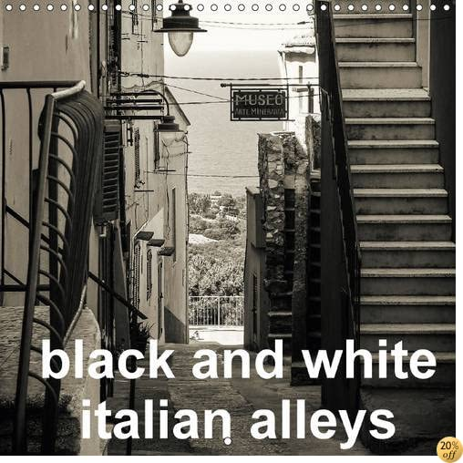 Tblack and white italian alleys 2016: A view in black and white in old italian alleys (Calvendo Places)
