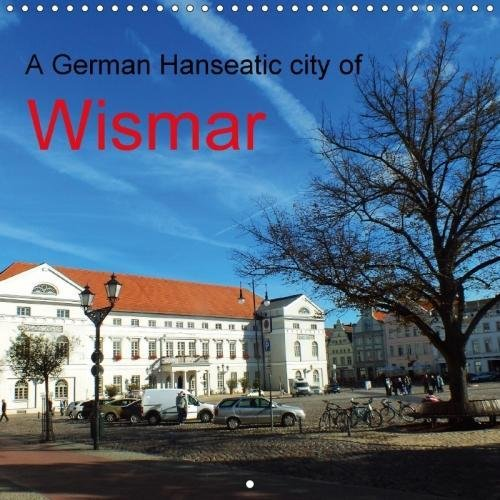 a-german-hanseatic-city-of-wismar-2018-wismar-the-pearl-of-the-baltic-sea-medieval-architecture-and-friendly-people-is-the-hanseatic-city-calvendo-places