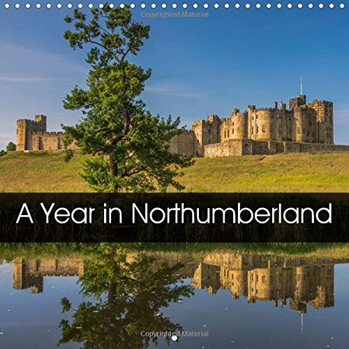 a-year-in-northumberland-2018-seasonal-images-of-the-county-of-northumberland-including-the-countys-open-moorland-historical-architecture-and-coastline-calvendo-nature