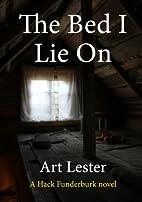 The Bed I Lie On: A Novel by Art Lester