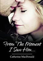 From The Moment I Saw Him . . . by Catherine…
