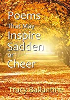 Poems That May Inspire, Sadden or Cheer by…