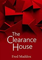 The Clearance House by Fred Maddox