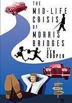 The Mid-life Crisis of Morris Bridges by Ken…