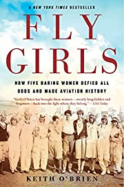 Fly Girls: How Five Daring Women Defied All…