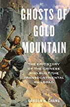 Ghosts of Gold Mountain: The Epic Story of…