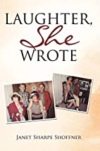 Laughter, She Wrote by Janet Sharpe Shoffner