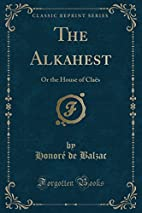 The alkahest : or, The house of Claës by…
