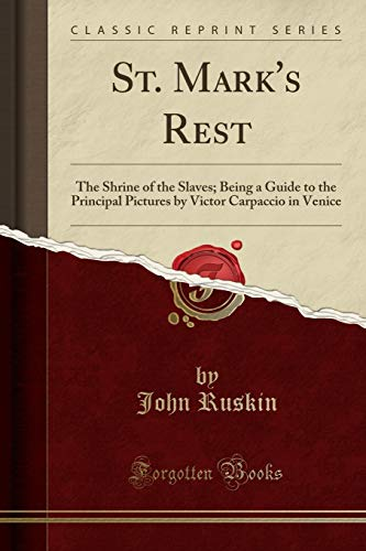 st-marks-rest-the-shrine-of-the-slaves-being-a-guide-to-the-principal-pictures-by-victor-carpaccio-in-venice-classic-reprint